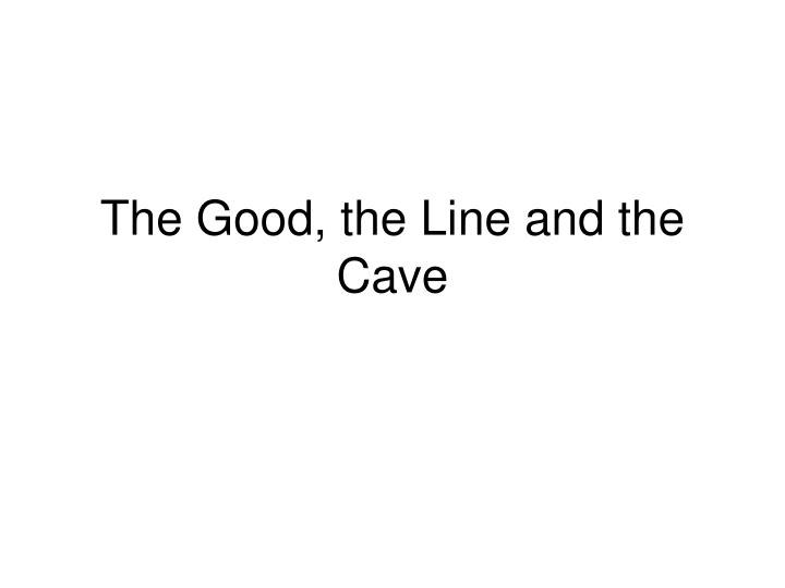 The Good, the Line and the Cave