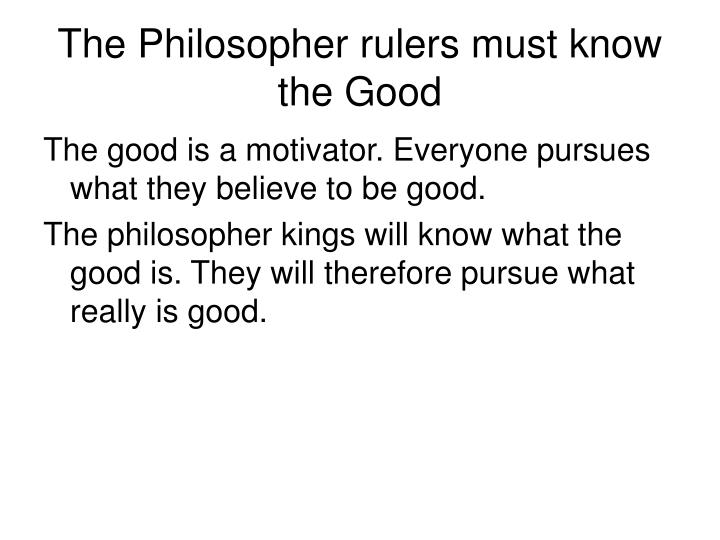 The Philosopher rulers must know the Good
