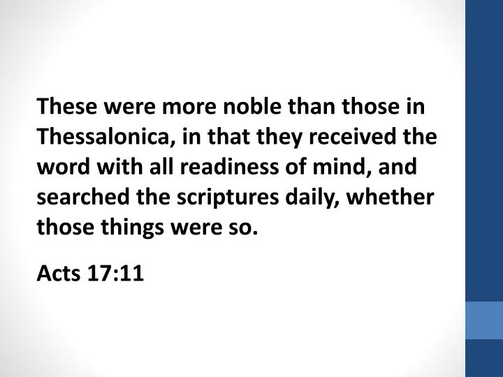 These were more noble than those in Thessalonica, in that they received the word with all readiness ...