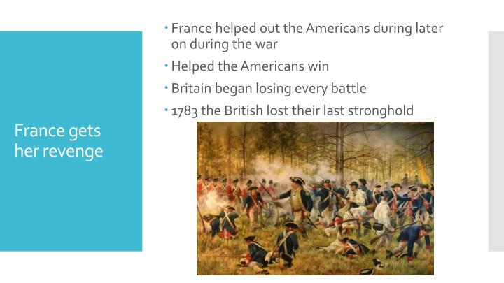 France helped out the Americans during later on during the war