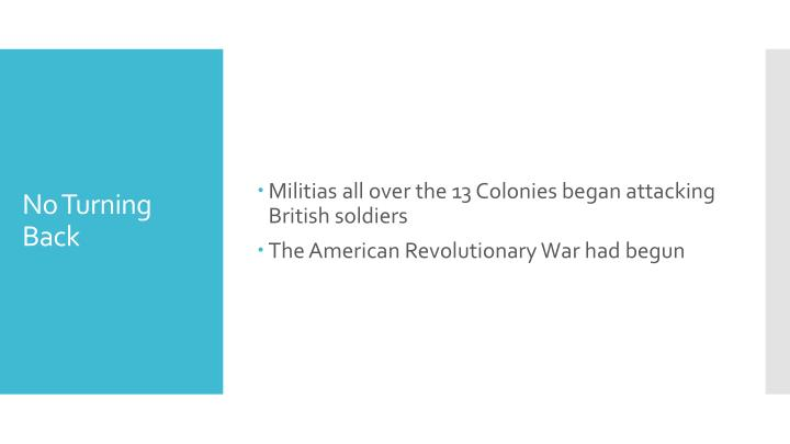 Militias all over the 13 Colonies began attacking British soldiers
