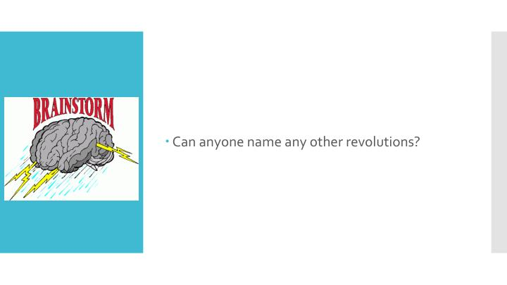 Can anyone name any other revolutions?