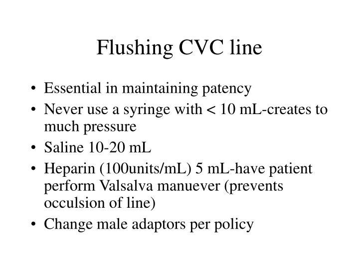 Flushing CVC line