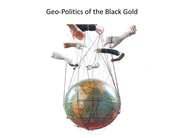 Geo-Politics of the Black Gold