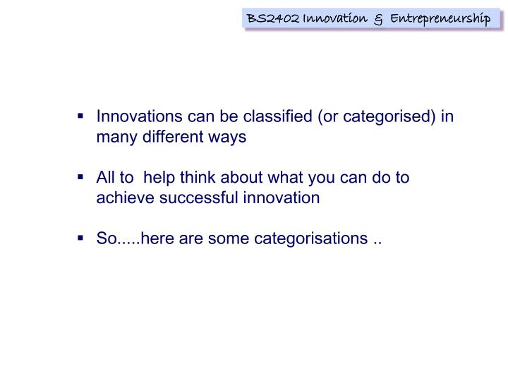 Innovations can be classified (or categorised) in many different ways