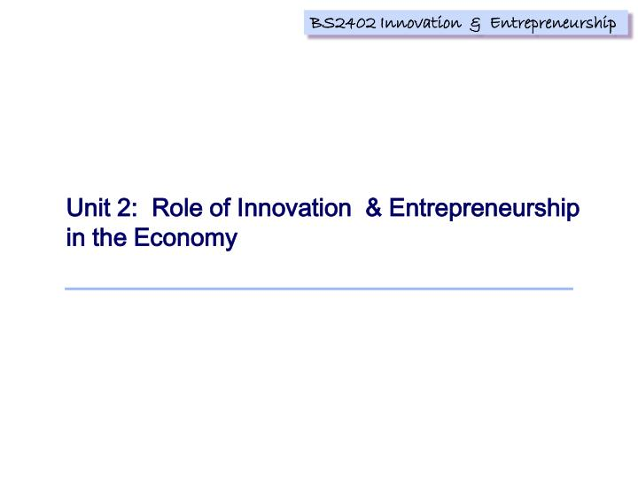 Unit 2:  Role of Innovation  & Entrepreneurship in the Economy