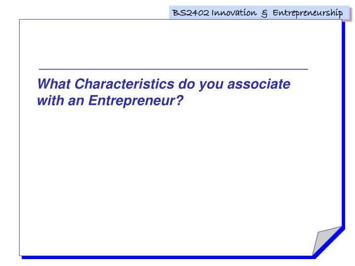 What Characteristics do you associate with an Entrepreneur?