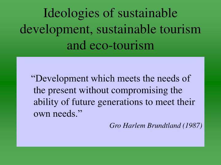 Ideologies of sustainable development sustainable tourism and eco tourism