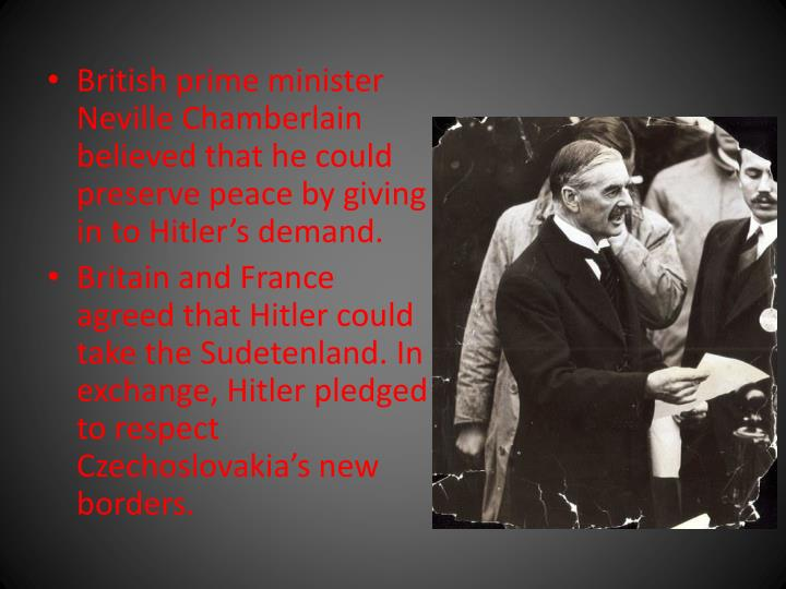 British prime minister Neville Chamberlain believed that he could preserve peace by giving in to Hitler's demand.