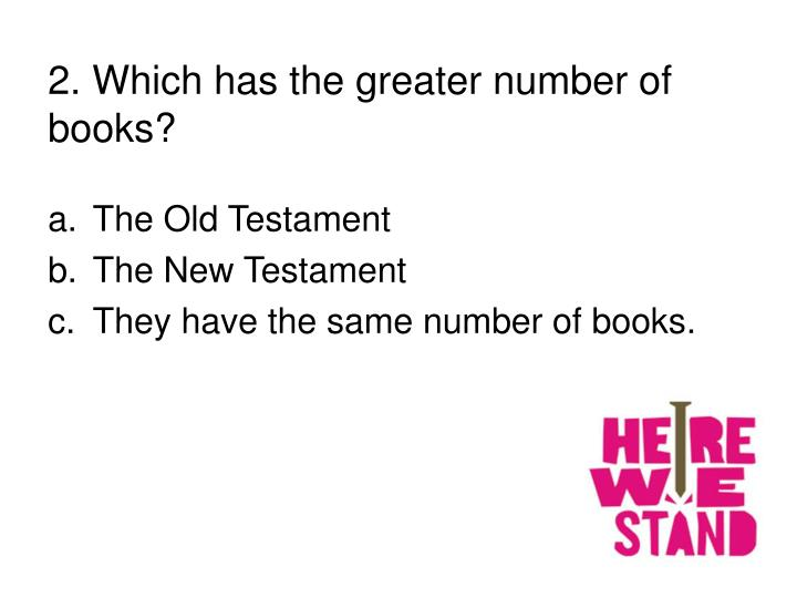 2. Which has the greater number of books?