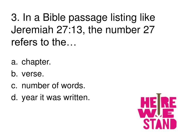 3. In a Bible passage listing like Jeremiah 27:13, the number 27 refers to the…