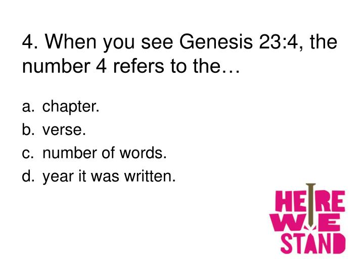 4. When you see Genesis 23:4, the number 4 refers to the…