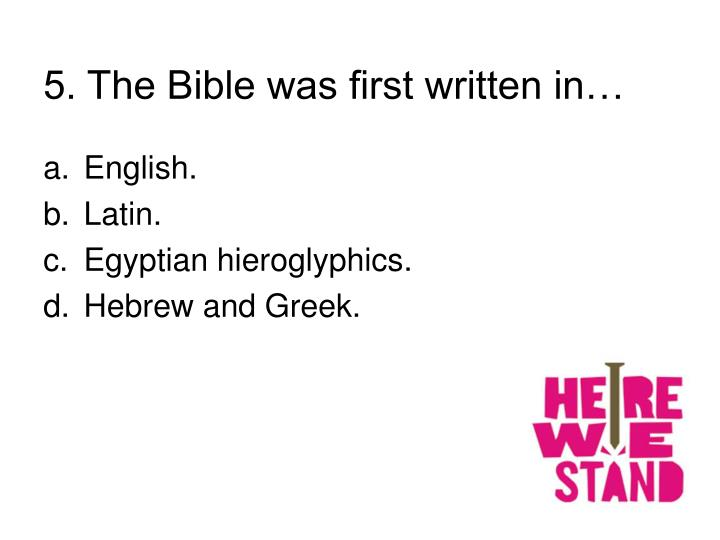 5. The Bible was first written in…