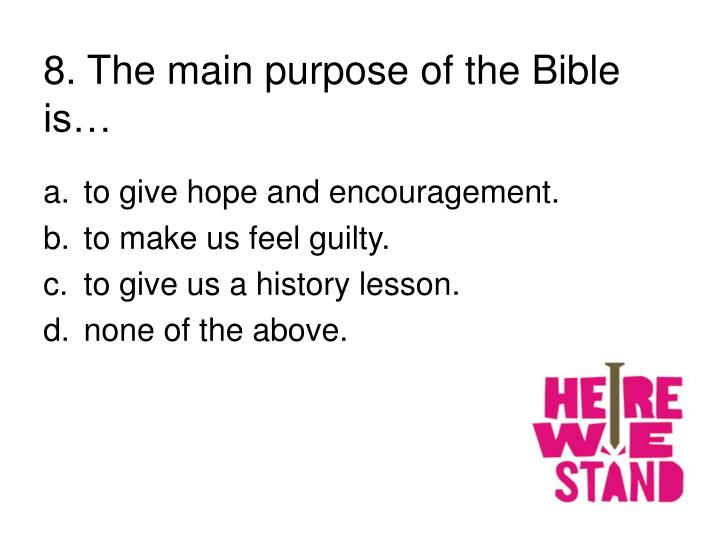 8. The main purpose of the Bible is…