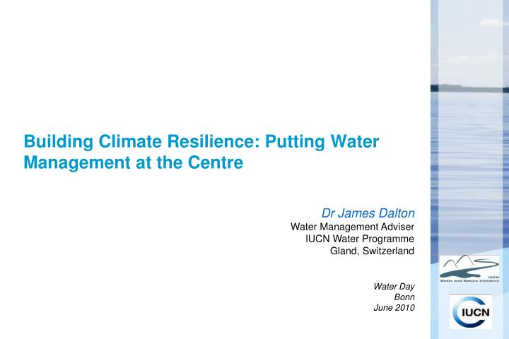 Building climate resilience putting water management at the centre