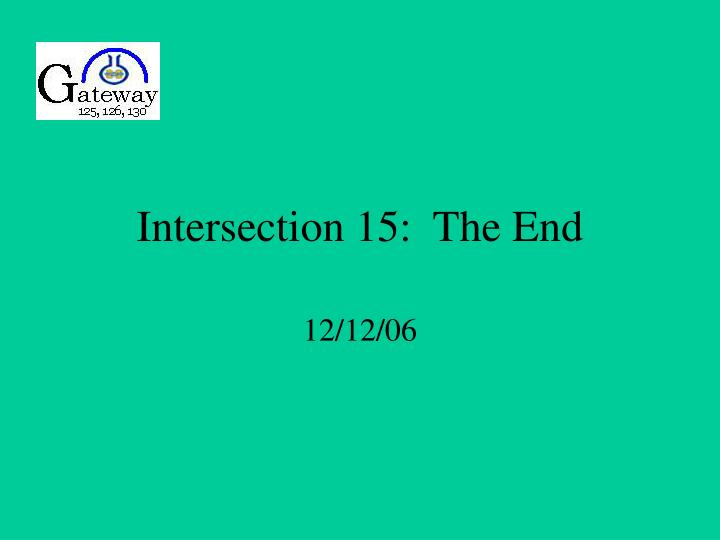 Intersection 15:  The End