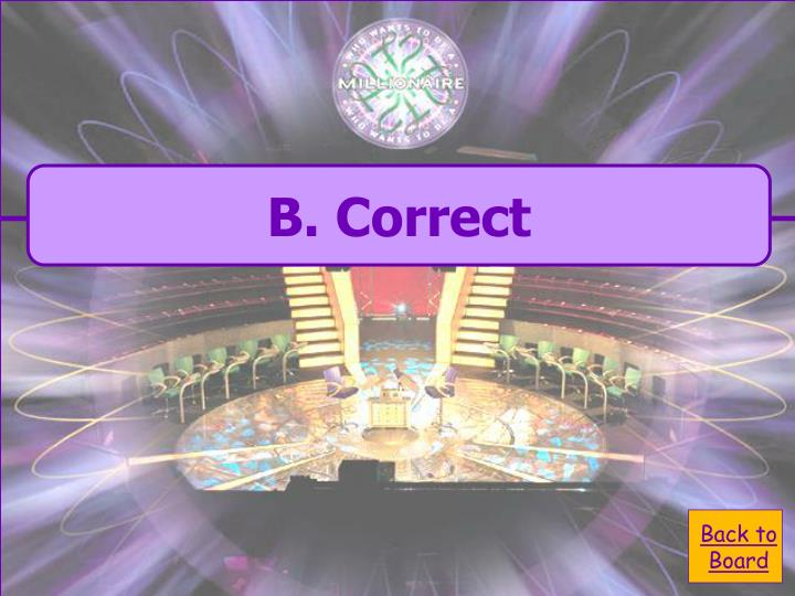 B. Correct