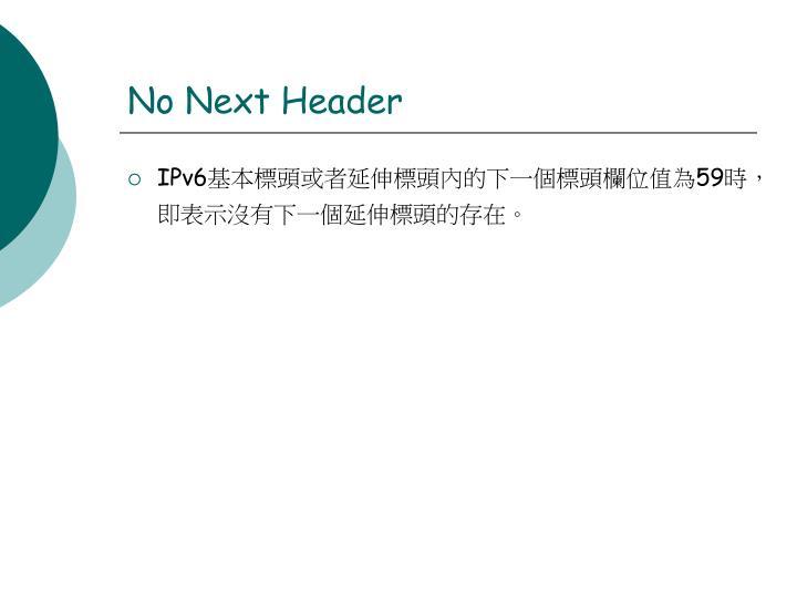 No Next Header