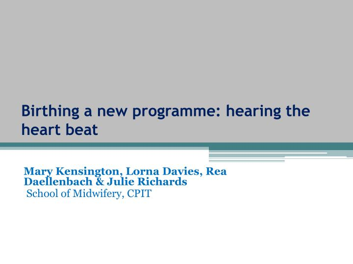 Birthing a new programme: hearing the heart beat
