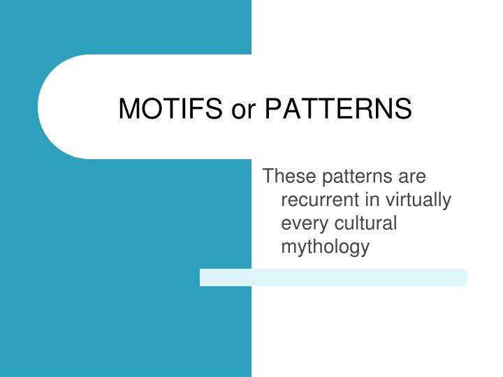 MOTIFS or PATTERNS