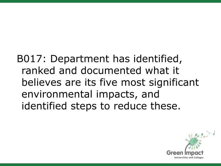 B017: Department has identified, ranked and documented what it believes are its five most significant environmental impacts, and identified steps to reduce these.