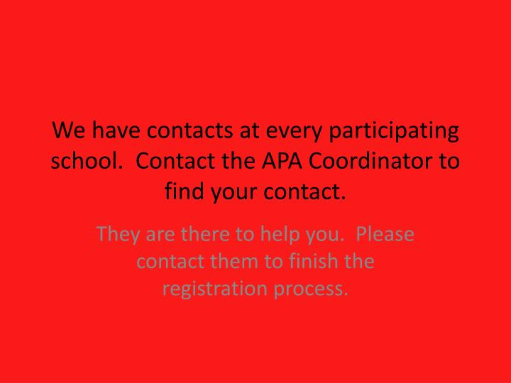 We have contacts at every participating school