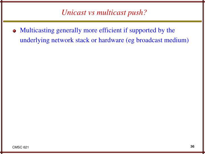 Unicast vs multicast push?