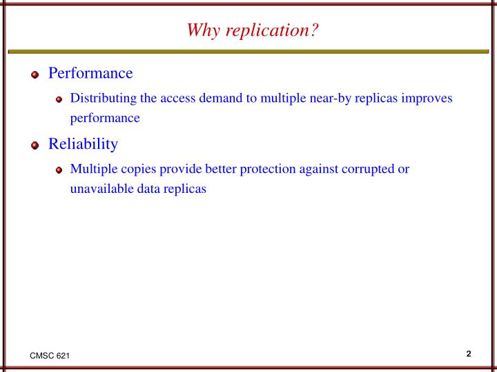 Why replication?