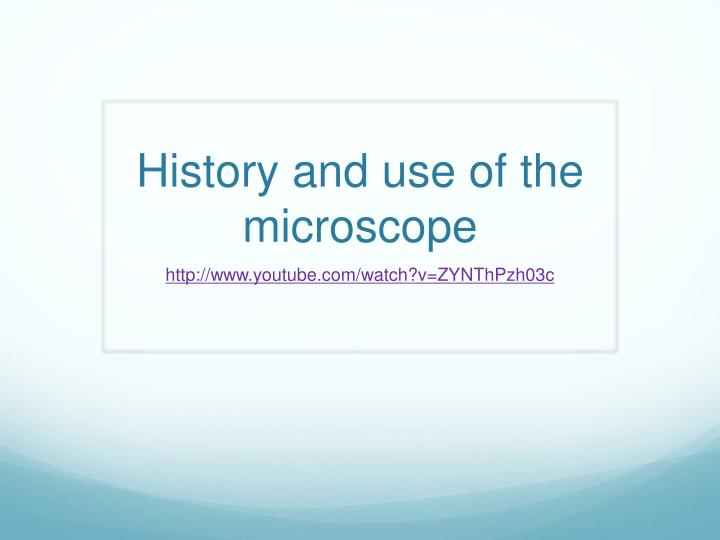 History and use of the microscope