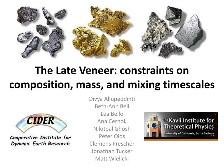 The late veneer constraints on composition mass and mixing timescales