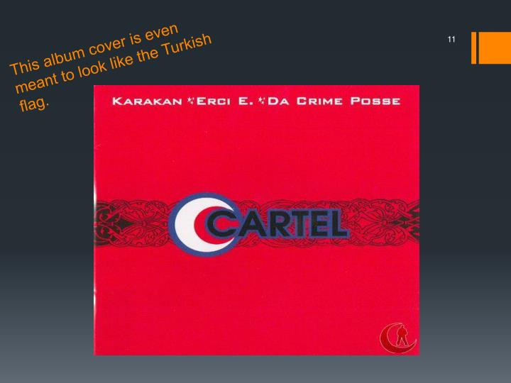 This album cover is even meant to look like the Turkish flag.