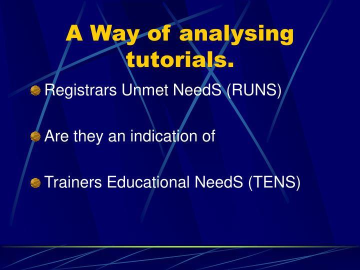 A Way of analysing tutorials.