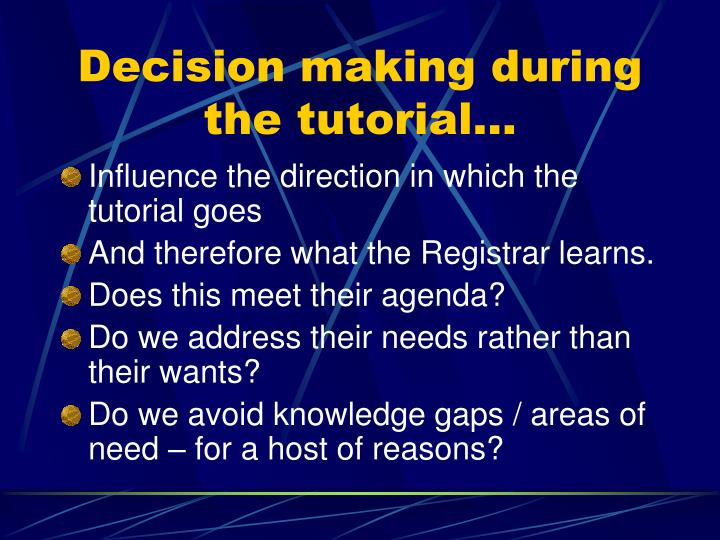 Decision making during the tutorial…