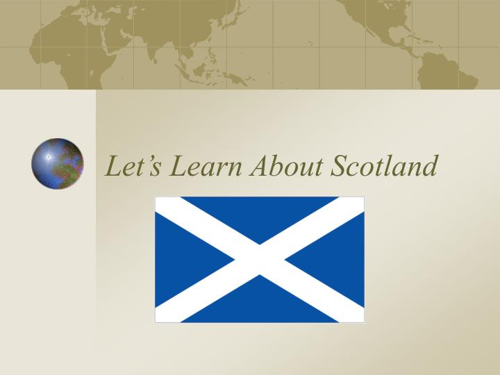 let s learn about scotland