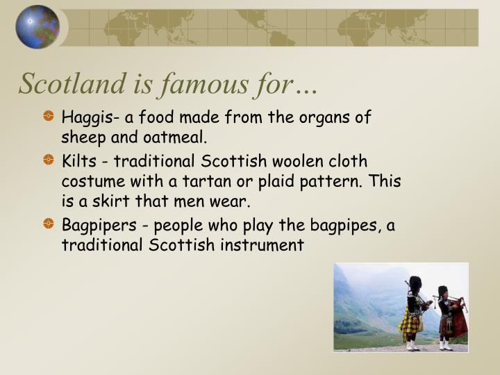 Scotland is famous for…