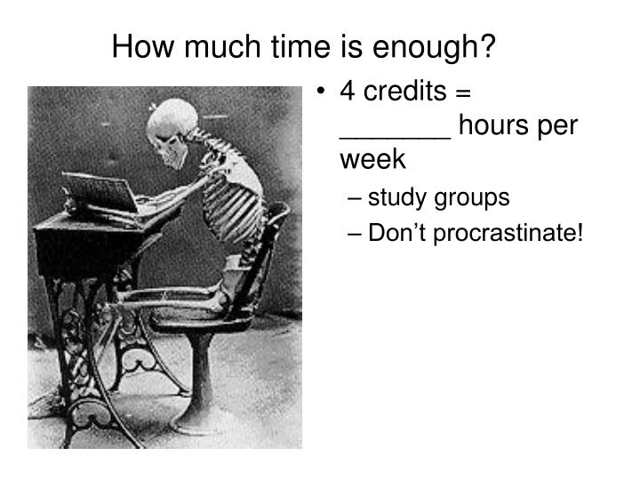 How much time is enough