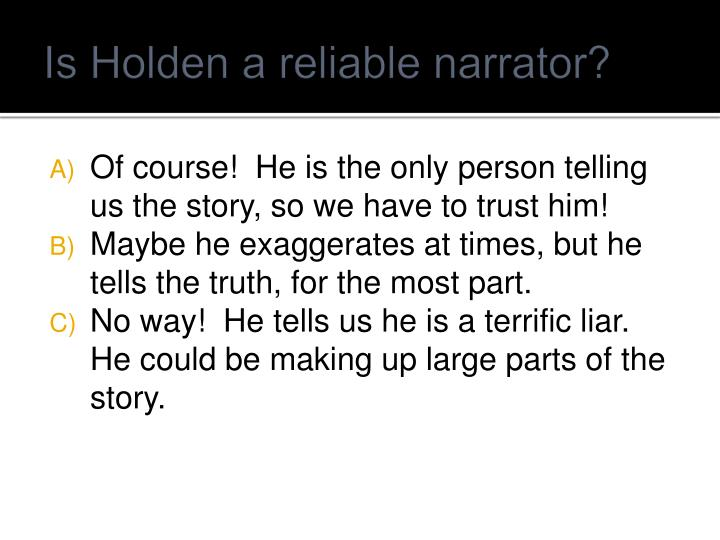 Is Holden a reliable narrator?