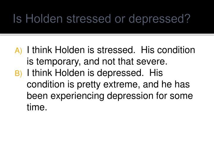 Is Holden stressed or depressed?