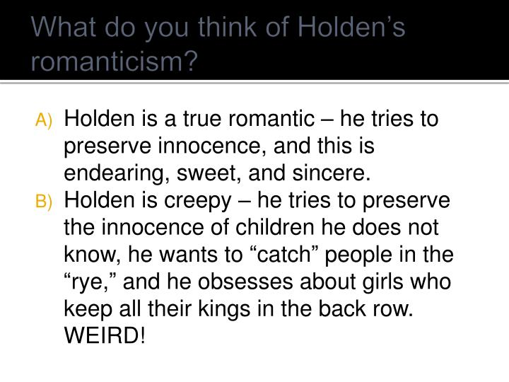 What do you think of Holden's romanticism?