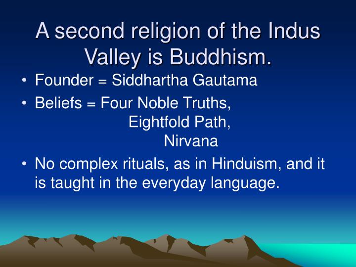 A second religion of the Indus Valley is Buddhism.