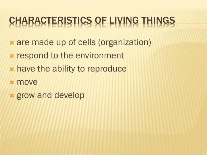 are made up of cells (organization