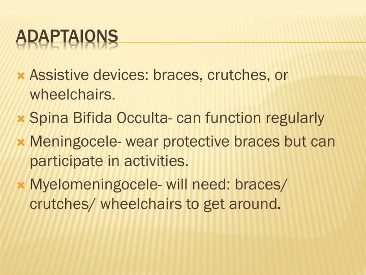 Assistive devices: braces, crutches, or wheelchairs.
