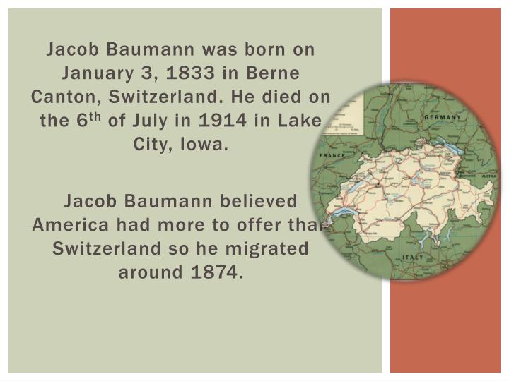 Jacob Baumann was born on January 3, 1833 in Berne Canton, Switzerland. He died on the 6