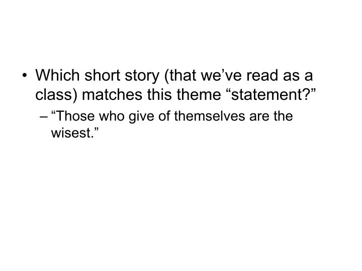 "Which short story (that we've read as a class) matches this theme ""statement?"""