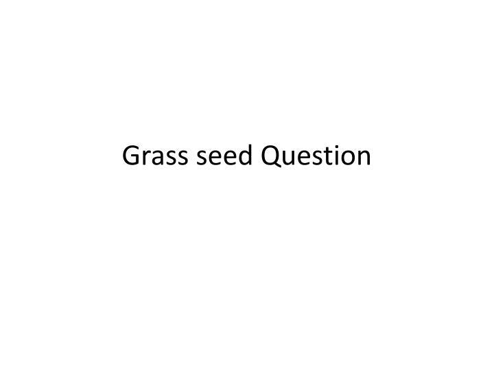 Grass seed Question