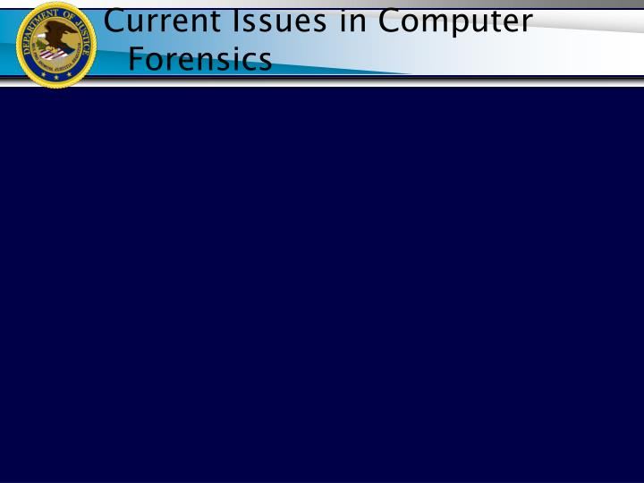 Current Issues in Computer Forensics