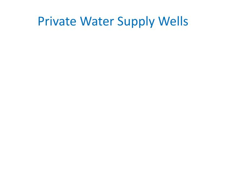 Private water supply wells