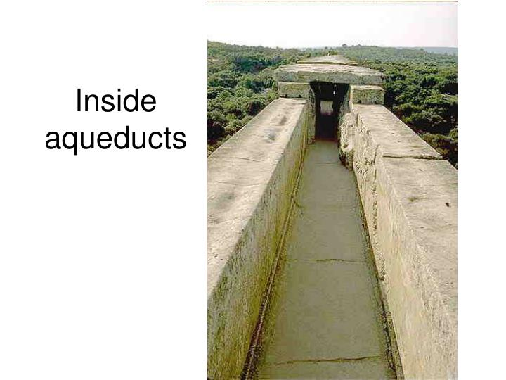 Inside aqueducts