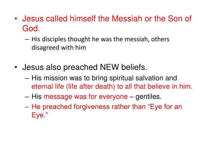 Jesus called himself the Messiah or the Son of God.