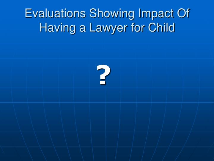 Evaluations Showing Impact Of Having a Lawyer for Child